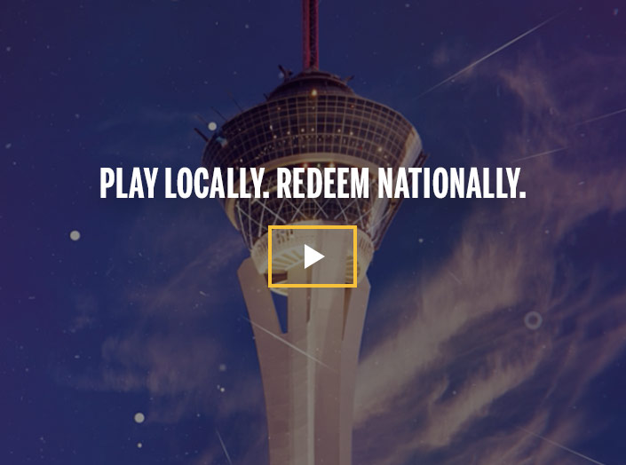 Play Locally. Redeem Nationally.